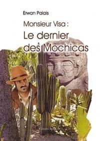 Erwan Palais - Monsieur Visa - Le dernier des Mochicas.
