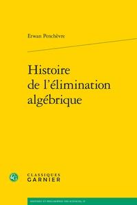 Erwan Penchèvre - Histoire de l'élimination algébrique.