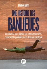 Erwan Ruty - Une histoire des banlieues françaises.