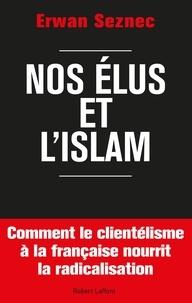 Erwan Seznec - Nos élus et l'Islam.