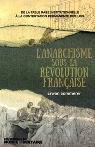 Erwan Sommerer - L'anarchisme sous la Révolution française - De la table rase institutionnelle à la contestation permanente des lois.