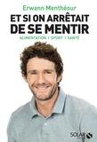 Erwann Menthéour - Et si on arrêtait de se mentir - Alimentation, sport, santé.