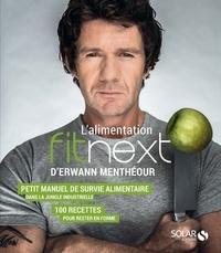 Erwann Menthéour et Stéphane Renault - L'alimentation Fitnext d'Erwann Menthéour - Petit manuel de survie alimentaire dans la jungle industrielle : 100 recettes pour rester en forme.