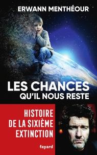 Erwann Menthéour - Les chances qu'il nous reste - Histoire de la sixième extinction.