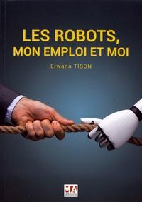 Erwann Tison - Les robots, mon emploi et moi.