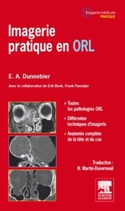 Erwin A. Dunnebier - Imagerie pratique en ORL.