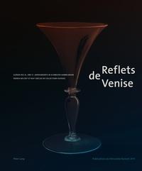 Erwin Baumgartner - Reflets de Venise - Gläser des 16. und 17. Jahrhunderts in Schweizer Sammlungen - Verres des XVI e  et XVII e  siècles de collections suisses.