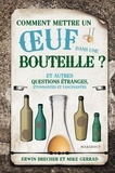 Erwin Brecher et Mike Gerrard - Comment mettre un oeuf dans une bouteille ? - Et autres questions étranges, étonnantes et fascinantes.