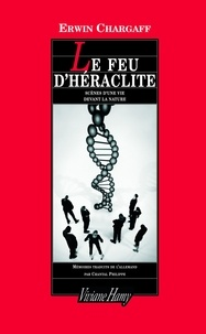 Erwin Chargaff - Le feu d'Héraclite - Scènes d'une vie devant la nature.