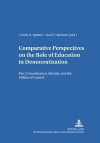 Erwin h. Epstein et Noel f. Mcginn - Comparative Perspectives on the Role of Education in Democratization - Part 2: Socialization, Identity, and the Politics of Control.