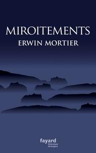 Erwin Mortier - Miroitements.