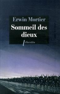 Erwin Mortier - Sommeil des dieux.