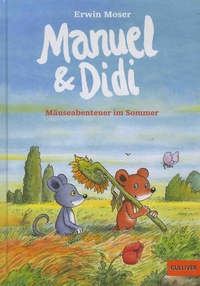 Erwin Moser - Manuel & Didi  : Mäuseabenteuer im Sommer.