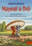 Erwin Moser - Manuel & Didi - Das große Buch der kleinen Mäuseabenteuer.