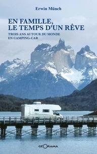 Erwin Münch - En famille, le temps d'un rêve - Trois ans autour du monde en camping-car.