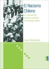 Erwin Robertson - El Nacismo Chileno - Un mouvement national-socialiste en Amérique latine.