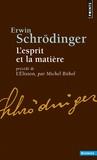 Erwin Schrödinger - L'Esprit et la Matière - Précédé de L'Elison : Essai sur la philosophie d'E. Schrödinger.