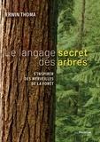 Erwin Thoma - Le langage secret des arbres - S'inspirer des merveilles de la forêt.