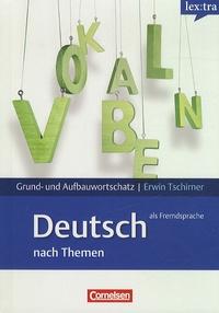 Erwin Tschirner - Deutsch als Fremdsprache nach Themen - Grund- und Aufbauwortschatz.