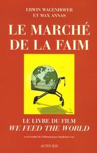 """Erwin Wagenhofer et Max Annas - Le Marché de la faim - Le livre du film """"We feed the world""""."""
