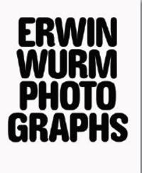 Erwin Wurm et Simon Baker - Erwin Wurm Photographs 1986-2018.