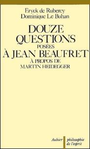 Eryck de Rubercy et Dominique Le Buhan - Douze questions posées à Jean Beaufret à propos de Martin Heidegger.