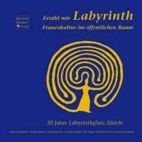 Erzähl mir Labyrinth - Frauenkultur im öffentlichen Raum. 20 Jahre Labyrinthplatz Zürich.