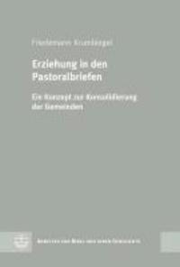 Erziehung in den Pastoralbriefen - Ein Konzept zur Konsolidierung der Gemeinden.