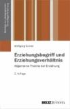 Erziehungsbegriff und Erziehungsverhältnis - Allgemeine Theorie der Erziehung Band 1.
