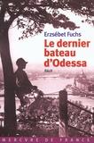 Erzsébet Fuchs - Le dernier bateau d'Odessa.