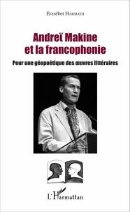 Erzsébet Harmath - Andreï Makine et la francophonie - Pour une géopoétique des oeuvres littéraires.