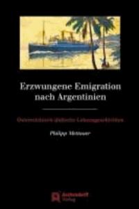 Erzwungene Emigration nach Argentinien - Österreichisch-jüdische Lebensgeschichten.