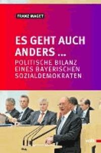 Es geht auch anders... - Politische Bilanz eines bayerischen Sozialdemokraten.