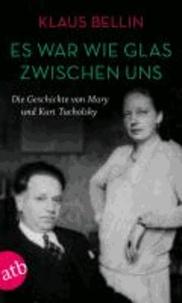 Es war wie Glas zwischen uns - Die Geschichte von Mary und Kurt Tucholsky.
