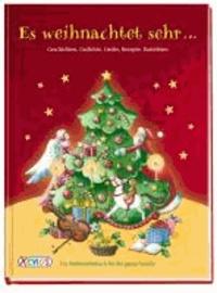 Es weihnachtet sehr ... - Ein Weihnachtsbuch für die ganze Familie: Geschichten, Lieder, Gedichte, Rezepte, Brauchtumsbasteleien..
