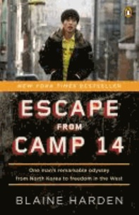 Escape from Camp 14 - One Man's Remarkable Odyssey from North Korea to Freedom in the West.