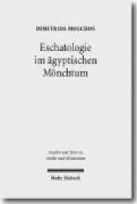 Eschatologie im ägyptischen Mönchtum - Die Rolle christlicher eschatologischer Denkvarianten in der Geschichte des frühen ägyptischen Mönchtums und seiner sozialen Funktion.