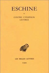 Eschine - Discours - Tome 2, Contre Ctésiphon ; Lettres.