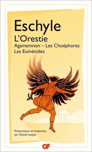 L'Orestie. Agamemnon, Les Choéphores, Les Euménides