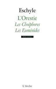 Eschyle - L'Orestie - Les Choéphores, Les Euménides.