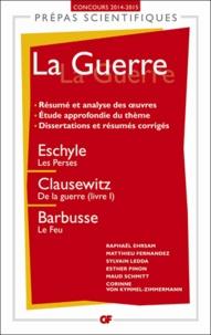 Eschyle et Carl von Clausewitz - La guerre - Eschyle, Les Perses ; Clausewitz, De la guerre, livre I ; Barbusse, Le feu.