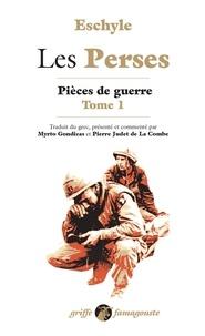 Eschyle - Les Perses - Tome 1, Pièces de guerre.