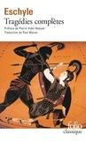 Eschyle - Tragédies complètes - Les Suppliantes, les Perses, les Sept contre Thèbes, Prométhée enchaîné, Orestie.