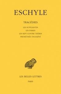 Eschyle - Tragédies - Les suppliantes ; Les perses ; Les sept contre Thèbes ; Prométhée enchaîné.