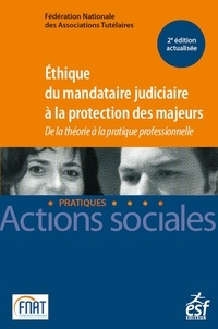 ESF Editeur - Ethique du mandataire judiciaire à la protection des majeurs - De la théorie à la pratique professionnelle.