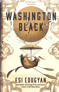 Esi Edugyan - Washington Black.