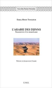 Esma Hind Tengour - L'Arabie des djinns - Fragments d'un imaginaire.