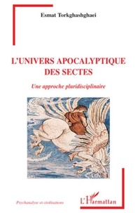 Esmat Torkghashghaei - L'univers apocalyptique des sectes - Une approche pluridisciplinaire.