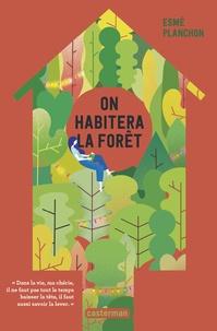 Esmé Planchon - On habitera la forêt.
