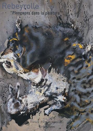 """Espace Paul Rebeyrolle - Rebeyrolle - """"Plongeons dans la peinture"""" 1995-2005, l'Espace Rebeyrolle fête ses 10 ans."""